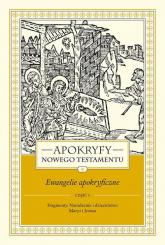 Apokryfy Nowego Testamentu Ewangelie apokryficzne Tom 1 Część 1 Fragmenty. Narodzenie i dzieciństwo Maryi i Jezusa - Marek Starowieyski   mała okładka