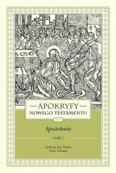 Apokryfy Nowego Testamentu Apostołowie. Tom 2 Część 1 Andrzej, Jan, Paweł, Piotr, Tomasz - Marek Starowieyski | mała okładka