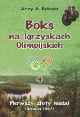 Boks na Igrzyskach Olimpijskich 4 Pierwszy złoty medal (Helsinki 1952) - Kulesza Jerzy A. | mała okładka