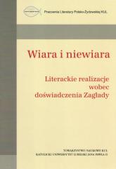Wiara i niewiara / Towarzystwo Naukowe KUL Literackie realizacje wobec doświadczenia Zagłady - zbiorowa Praca | mała okładka