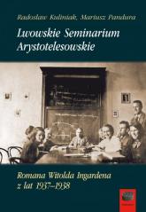 Lwowskie Seminarium Arystotelesowskie Romana Witolda Ingardena z lat 1937-1938 - Kuliniak Radosław, Pandura Mariusz | mała okładka