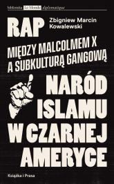 Rap Między Malcolmem X a subkulturą gangowąa Naród Islamu w czarnej Ameryce - Zbigniew Kowalewski | mała okładka