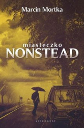 Miasteczko Nonstead - Marcin Mortka | mała okładka