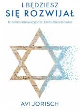 I będziesz się rozwijał  Izraelska innowacyjność, która zmienia świat - Avi Jorisch | mała okładka