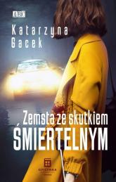Zemsta ze skutkiem śmiertelnym - Katarzyna Gacek | mała okładka