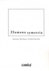Złamana symetria - Sokołowska Janina Barbara | mała okładka
