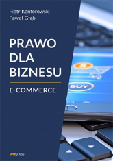 Prawo dla biznesu E-commerce - Kantorowski Piotr, Głąb Paweł | mała okładka