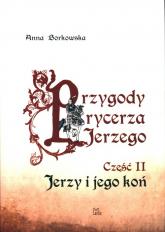 Przygody rycerza Jerzego 2 Jerzy i jego koń - Anna Borkowska   mała okładka