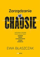 Zarządzanie w chaosie czyli sukces w biznesie zaczyna się na literę Z: zaufanie, zespół, zaangażowanie - Ewa Błaszczak | mała okładka