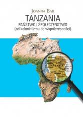 Tanzania Państwo i społeczeństwo (od kolonializmu do współczesności) - Joanna Bar | mała okładka