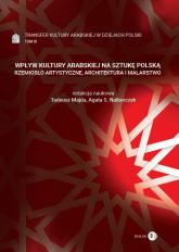 Wpływ kultury arabskiej na sztukę polską Rzemiosło artystyczne, architektura i malarstwo Tom 3 Transfer kultury arabskiej w dziejach Polski -  | mała okładka