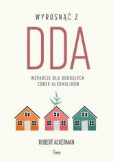 Wyrosnąć z DDA Wsparcie dla dorosłych córek alkoholików - Ackerman Robert J. | mała okładka