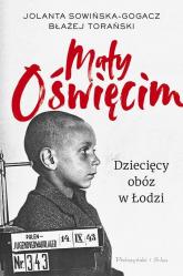 Mały Oświęcim. Dziecięcy obóz w Łodzi - Sowińska-Gogacz Jolanta, Torański Błażej | mała okładka
