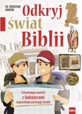 Odkryj świat Biblii Fascynująca podróż z bohaterami najważniejszej księgi świata - Sebastian Kosecki | mała okładka