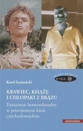 Krawiec, książę i chłopaki z brązu Fantazmat homoseksualny w powojennym kinie czechosłowackim - Karol Szymański | mała okładka