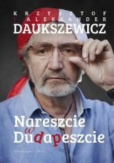 Nareszcie w Dudapeszcie - Daukszewicz Krzysztof, Daukszewicz Aleksander | mała okładka
