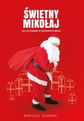 Świetny Mikołaj czyli jak zarabiać w czerwonym kubraku. - Bartosz Gembski | mała okładka
