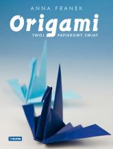 Origami Twój papierowy świat - Anna Franek | mała okładka