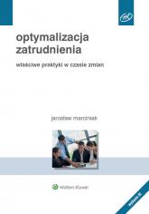 Optymalizacja zatrudnienia Właściwe praktyki w czasie zmian - Jarosław Marciniak   mała okładka