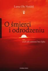 O śmierci i odrodzeniu czyli jak umrzeć bez lęku - Nydahl Lama Ole | mała okładka
