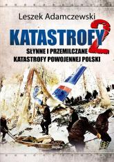 Katastrofy 2 Słynne i przemilczane tragedie powojennej Polski - Leszek Adamczewski | mała okładka