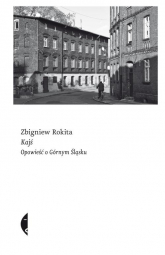 Kajś Opowieść o Górnym Śląsku - Zbigniew Rokita | mała okładka
