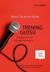 Samo Sedno Trening głosu Praktyczny kurs dobrego mówienia - Beata Ciecierska-Zajdel | mała okładka