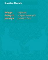 Księga dobrych praktyk najlepiej zorganizowanych polskich firm - Krystian Pluciak | mała okładka
