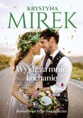 Wyjdź za mnie, kochanie - Krystyna Mirek | mała okładka