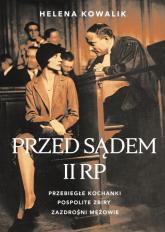 Przed sądem II RP Przebiegłe kochanki, zazdrośni mężowie, pospolite zbiry - Helena Kowalik | mała okładka