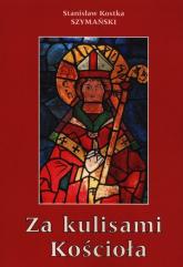Za kulisami Kościoła czyli o niedoszłym prymasie i niechcianym sufraganie - Szymański Kostka Stanisław | mała okładka