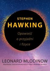 Stephen Hawking Opowieść o przyjaźni i fizyce - Leonard Mlodinow | mała okładka