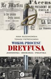 Wokół procesu Dreyfusa Jednostka – Ideologia – Polityka - Budzanowska Anna,Pietrzykowski Tomasz   mała okładka