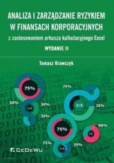 Analiza i zarządzanie ryzykiem w finansach korporacyjnych z zastosowaniem arkusza kalkulacyjnego Excel - Tomasz Krawczyk | mała okładka
