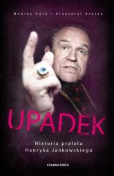 Upadek Historia prałata Henryka Jankowskiego - Góra Monika, Brożek Krzysztof   mała okładka