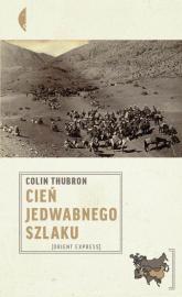 Cień jadwabnego szlaku - Colin Thubron | mała okładka