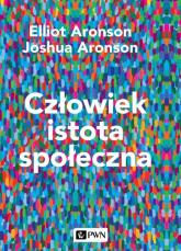 Człowiek istota społeczna. Wydanie nowe - Aronson Elliot, Aronson Joshua | mała okładka