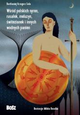 Wśród polskich syren, rusałek, meluzyn, świtezianek i innych wodnych panien - Sala Bartłomiej Grzegorz | mała okładka