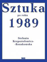Sztuka od roku 1989 - Stefania Krzysztofowicz-Kozakowska   mała okładka
