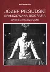 Józef Piłsudski Sfałszowana biografia - Tomasz Ciołkowski | mała okładka