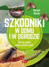 Szkodniki w domu i w ogrodzie - Michał Mazik   mała okładka