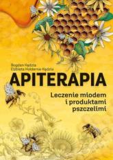 Apiterapia Leczenie miodem i produktami pszczelimi - Kędzia Bogdan, Hołderna-Kędzia Elżbieta | mała okładka