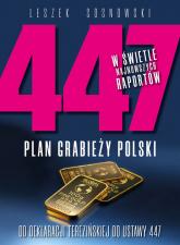 447 Plan grabieży Polski Od deklaracji terezińskiej do ustawy 447 - Leszek Sosnowski | mała okładka