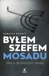 Byłem szefem Mosadu Gra o bezpieczny Izrael - Sabataj Szawit | mała okładka