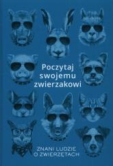 Poczytaj swojemu zwierzakowi Znani ludzie o zwierzetach - Karolina Rychter | mała okładka