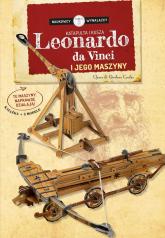 Leonardo Da Vinci i jego maszyny Katapulta i kusza Naukowcy Wynalazcy Książka + 2 modele - Chiara Covolan | mała okładka
