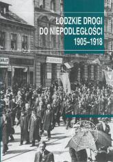 Łódzkie drogi do niepodległości 1905-1918 -    mała okładka