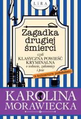 Zagadka drugiej śmierci czyli klasyczna powieść kryminalna o wdowie, zakonnicy i psie z kulinarnym podtekstem - Karolina Morawiecka | mała okładka