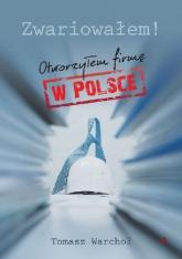 Zwariowałem! Otworzyłem firmę w Polsce - Tomasz Warchoł | mała okładka
