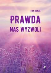 Prawda nas wyzwoli - Ewa Nowak | mała okładka